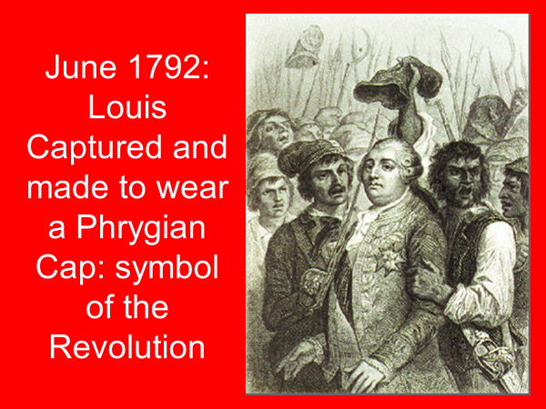 june 1792 louis captured and made to wear a phrygian cap symbol of the revolution